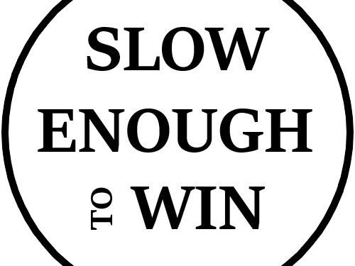 Slow Enough To Win